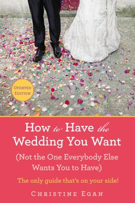 Image for How to Have the Wedding You Want (Not the One Everybody Else Wants You to Have)