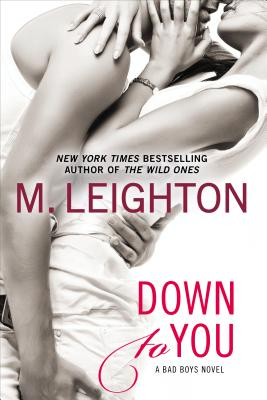 Down to You (A Bad Boys Novel), M. Leighton
