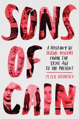 Image for Sons of Cain: A History of Serial Killers from the Stone Age to the Present