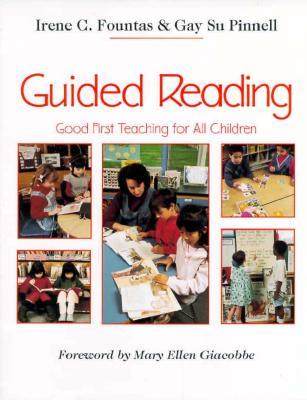 Guided Reading: Good First Teaching for All Children (F&P Professional Books and Multimedia), Fountas, Irene; Pinnell, Gay Su