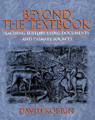 Image for Beyond the Textbook: Teaching History Using Documents and Primary Sources
