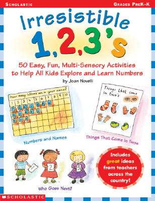 Image for Irresistible 1,2,3s: 50 Easy, Fun Multi-Sensory Activities to Help All Kids Explore and Learn Numbers