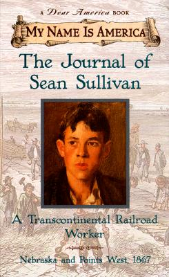 Image for My Name Is America: The Journal Of Sean Sullivan, A Transcontinental Railroad Worker