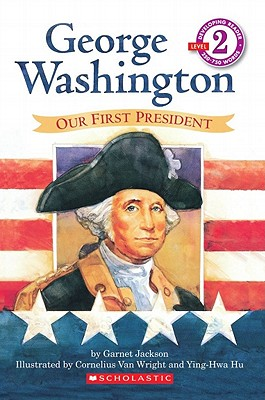 George Washington: Our First President, Garnet / Wright, Cornelius Van (Illustra