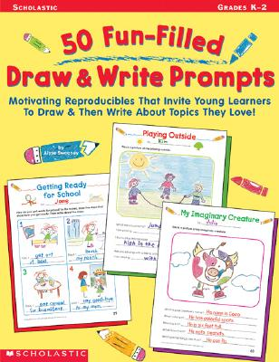 Image for 50 Fun-Filled Draw & Write Prompts: Motivating Reproducibles That Invite Young Learners to Draw & Then Write About Topics They Love!