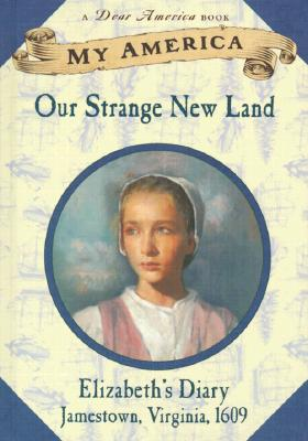 Image for My America: Our Strange New Land-Elizabeth's Diary Jamestown VA 1609 (Dear America, Book 1)