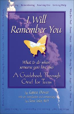 Image for I Will Remember You: What to Do When Someone You Love Dies A Guidebook Through Grief for Teens