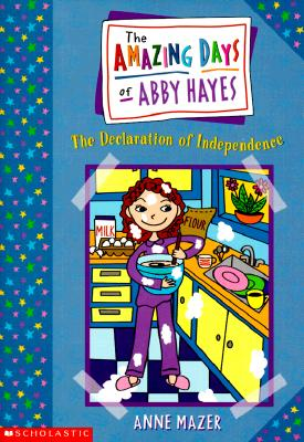 Amazing Days Of Abby Hayes, The #02: Declaration Of Independence (Amazing Days Of Abby Hayes), Anne Mazer