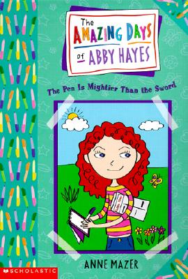 Image for Amazing Days Of Abby Hayes, The #06: The Pen Is Mightier Than The Sword (Amazing Days Of Abby Hayes)