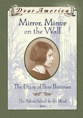 Image for Mirror, Mirror on the Wall: The Diary of Bess Brennan, The Perkins School for the Blind, 1932 (Dear America Series)