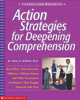 Image for Action Strategies For Deepening Comprehension: Role Plays, Text-Structure Tableaux, Talking Statues, and Other Enactment Techniques That Engage Students with Text (Action Strategies for Readers)