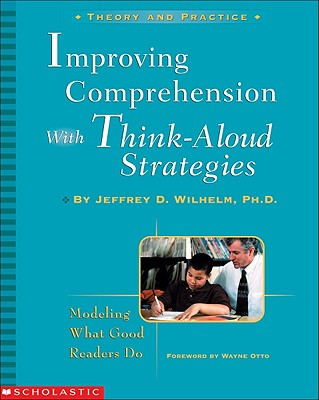 Image for Improving Comprehension with Think-Aloud Strategies: Modeling What Good Readers Do