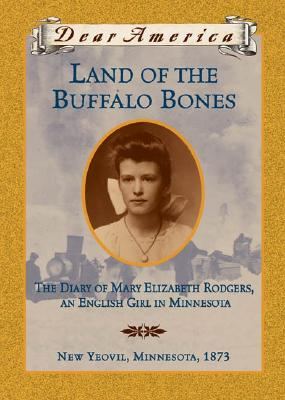 Image for Land of the Buffalo Bones: The Diary of Mary Ann Elizabeth Rodgers, An English Girl in Minnesota, New Yeovil, Minnesota 1873 (Dear America Series)