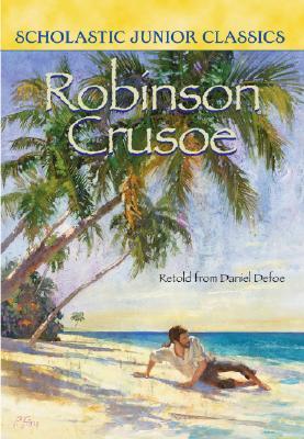 Robinson Crusoe Retold From Daniel Dafoe (Scholastic Junior Classics), Dafoe, Daniel