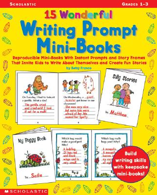 Image for 15 Wonderful Writing Prompt Mini-Books: Reproducible Mini-Books With Instant Prompts and Story Frames That Invite Kids to Write About Themselves and Create Fun Stories