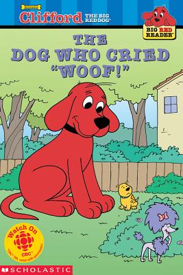 Image for The Dog Who Cried 'Woof!' (Clifford the Big Red Dog) (Big Red Reader Series)