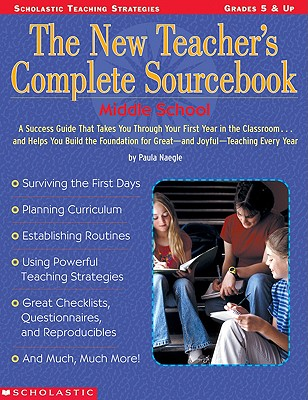 Image for The New Teacher's Complete Sourcebook: Middle School: A Success Guide That Takes You Through Your First Year in the Classroom?and Helps You Build the ... for Great?And Joyful?Teaching Every Year!