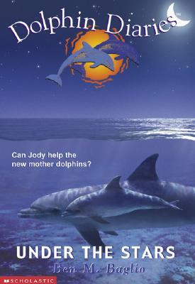 Under the Stars (Dolphin Diaries #4), Ben M. Baglio