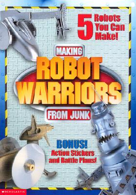 Image for MAKING ROBOT WARRIORS FROM JUNK
