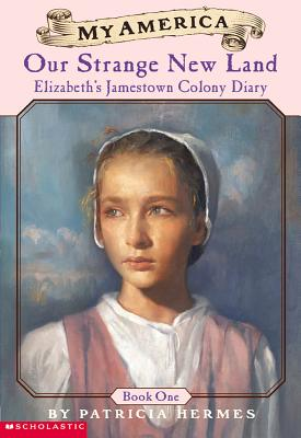 Image for My America: Our Strange New Land: Elizabeth's Jamestown Colony Diary, Book One