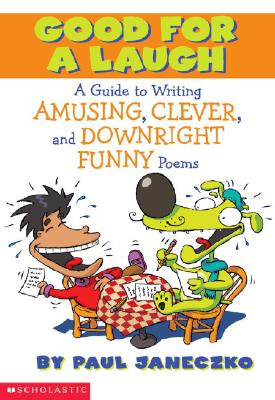 Image for Good For a Laugh A Guide to Writing Amusing, Clever, and Downright Funny Poems