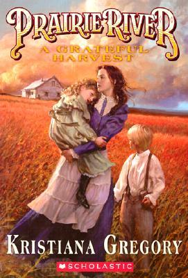 Prairie River 2: Grateful Harvest, Kristiana Gregory