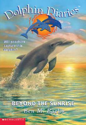 Beyond the Sunrise (Dolphin Diaries #10), Ben M Baglio