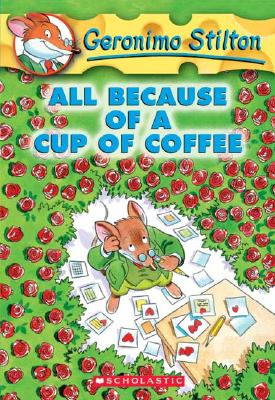 Image for All Because of a Cup of Coffee (Geronimo Stilton, No. 10)