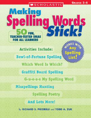 Image for Making Spelling Words Stick!: 50 Fun, Teacher-Tested Ideas for All Learners