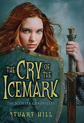 Cry Of The Icemark (Icemark Chronicles), Hill, Stuart