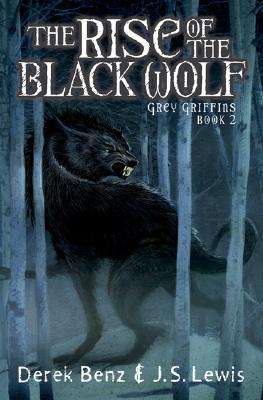 The Rise of the Black Wolf (Grey Griffins, Book 2), Benz, Derek; Lewis, J.S.