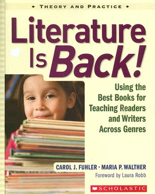 Literature Is Back!: Using the Best Books for Teaching Readers and Writers Across Genres, Fuhler, Carol; Walther, Maria