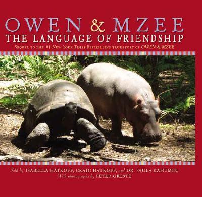 Owen & Mzee: Language Of Friendship, Isabella Hatkoff, Craig Hatkoff and Dr. Paula Kahumbu