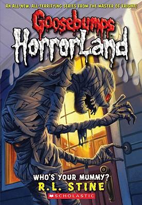 """Who's Your Mummy? (Goosebumps Horrorland, No. 6)"", ""Stine, R.L."""