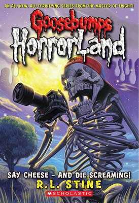 """Goosebumps HorrorLand #8: Say Cheese - And Die Screaming!, """"Stine, R.L."""""""