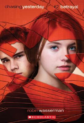 Betrayal (Chasing Yesterday), Robin Wasserman
