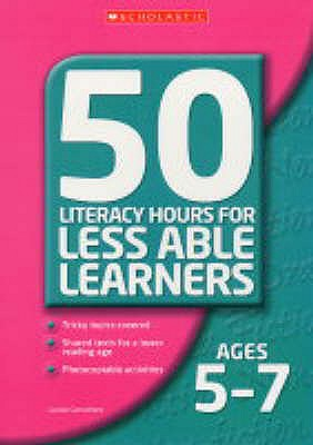 Image for 50 Literacy Lessons for Less Able Learners Ages 5-7 (50 Literacy Hours/Less Able)