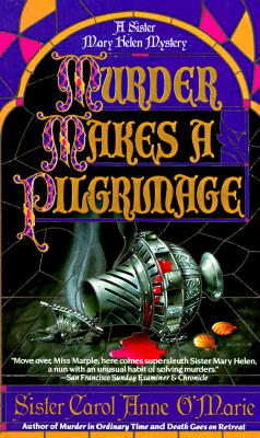 Murder Makes a Pilgrimage  A Sister Mary Helen Mystery, O'Marie, Sister Carol Anne