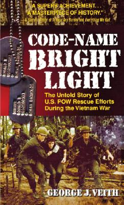 Code-Name Bright Light : The Untold Story of U.S. Pow Rescue Efforts During the Vietnam War, GEORGE J. VEITH