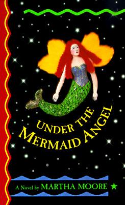 Under the Mermaid Angel, MARTHA MOORE