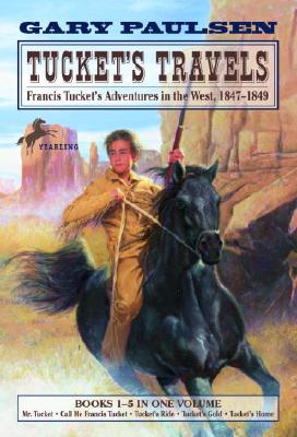 Tuckets Travels : Francis Tuckets Adventures in the West, 1847-1849, Book 1-5, GARY PAULSEN