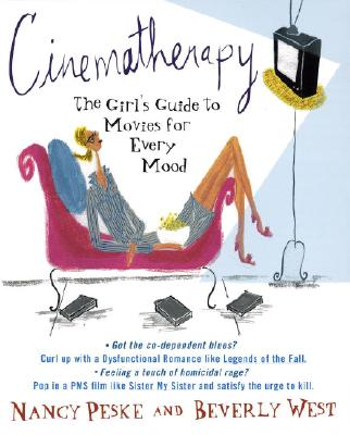Cinematherapy: The Girl's Guide to Movies for Every Mood, West, Beverly
