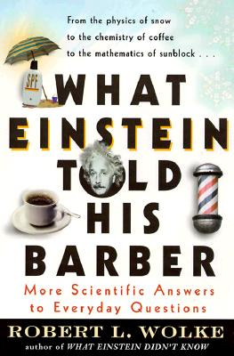 Image for What Einstein Told His Barber: More Scientific Answers to Everyday Questions