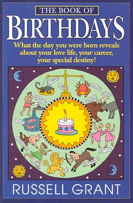 Image for The Book of Birthdays: What the Day You Were Born Reveals About Your Love Life, Your Career, Your Special Destiny!
