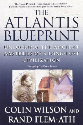 The Atlantis Blueprint: Unlocking the Ancient Mysteries of a Long-Lost Civilization, Wilson, Colin; Flem-Ath, Rand