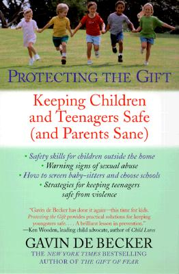 Protecting the Gift: Keeping Children and Teenagers Safe (and Parents Sane), de Becker, Gavin