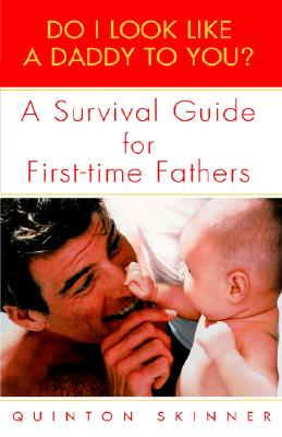 Image for DO I LOOK LIKE A DADDY TO YOU? A SURVIVAL GUIDE FOR FIRST-TIME FATHERS