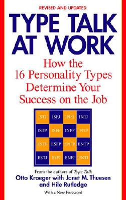 Type Talk at Work (Revised): How the 16 Personality Types Determine Your Success on the Job, Otto Kroeger, Janet M. Thuesen, Hile Rutledge