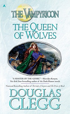 The Queen of Wolves: The Vampyricon, Book III, Douglas Clegg
