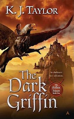 The Dark Griffin (The Fallen Moon, Book 1), K. J. Taylor